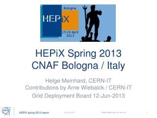 HEPiX Spring 2013 CNAF Bologna / Italy