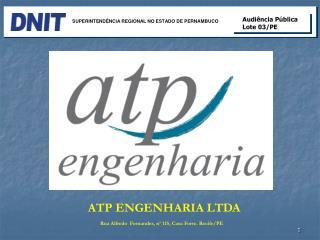 ATP ENGENHARIA LTDA Rua Alfredo  Fernandes, nº 115, Casa Forte. Recife/PE