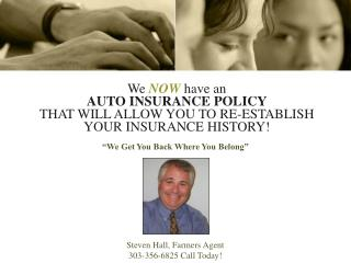 We  NOW have an  AUTO INSURANCE POLICY