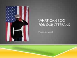 What can I do for our veterans