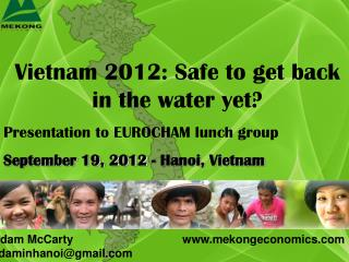 Vietnam 2012: Safe to get back in the water yet? Presentation to EUROCHAM lunch group