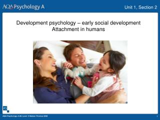 Development psychology – early social development Attachment in humans