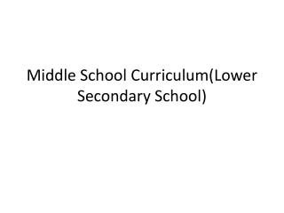 Middle School Curriculum(Lower Secondary School)