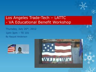 Los Angeles Trade-Tech – LATTC                  - VA Educational Benefit Workshop