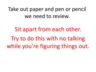 Take out paper and pen or pencil we need to review.