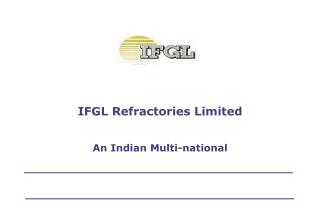 IFGL Refractories Limited    An Indian Multi-national
