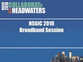 NSGIC 2010 Broadband Session