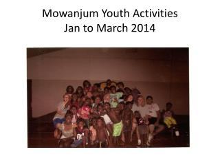 Mowanjum Youth  Activities Jan to March  2014