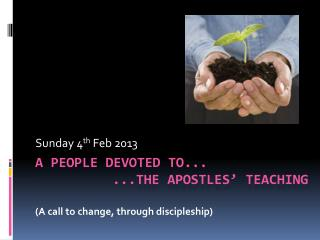 A people devoted to... 	...the apostles' teaching (A call to change, through discipleship)