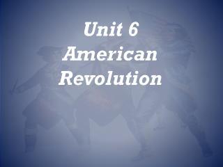 Unit 6 American Revolution