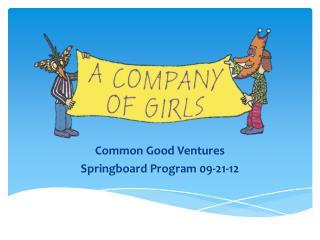 Common Good Ventures Springboard Program 09-21-12