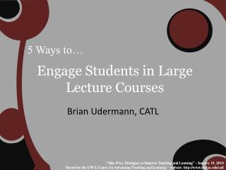 Engage Students in Large Lecture Courses