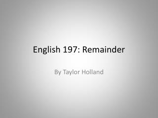 English 197: Remainder