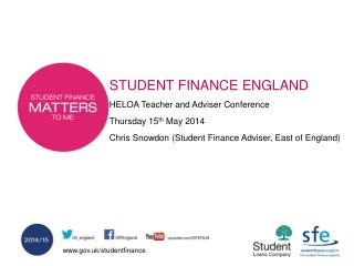 STUDENT FINANCE  ENGLAND HELOA Teacher and Adviser Conference Thursday 15 th  May 2014