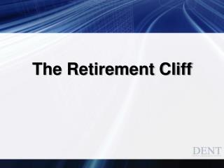 The Retirement Cliff