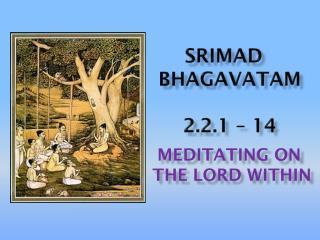 Srimad bhagavataM 2.2.1 – 14