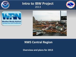 NWS Central Region Overview and plans for 2013