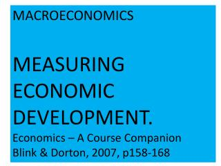 MACROECONOMICS  MEASURING ECONOMIC DEVELOPMENT. Economics – A Course Companion