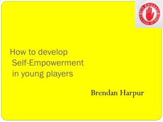 How to develop  Self-Empowerment  in young players