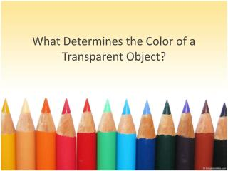 What Determines  the  Color  of a Transparent Object?