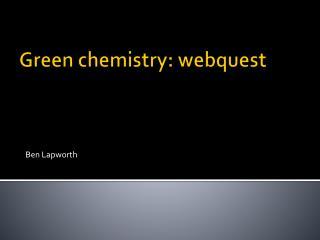 Green chemistry:  webquest