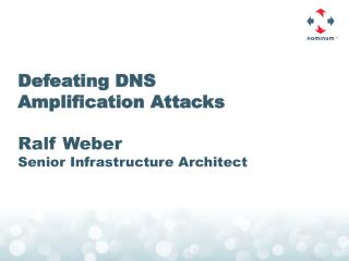 Defeating DNS  Amplification  Attacks Ralf Weber Senior Infrastructure Architect