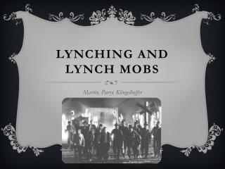 Lynching and Lynch  Mobs