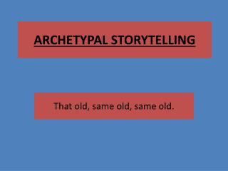 ARCHETYPAL STORYTELLING