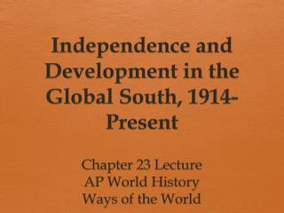 Independence and Development in the Global South, 1914-Present