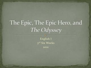 The Epic, The Epic Hero, and  The Odyssey
