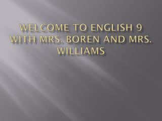 Welcome to English 9 with Mrs. Boren and Mrs.  Williams