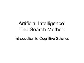 Artificial Intelligence: The Search Method