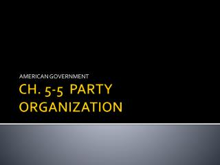CH. 5-5  PARTY ORGANIZATION