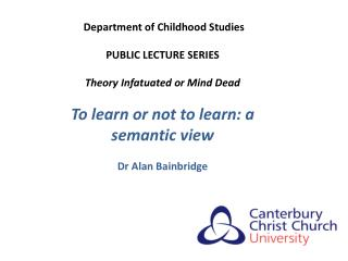 Department of Childhood Studies PUBLIC  LECTURE  SERIES Theory Infatuated or Mind Dead