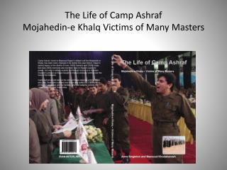 The Life of Camp Ashraf Mojahedin-e Khalq Victims of Many Masters