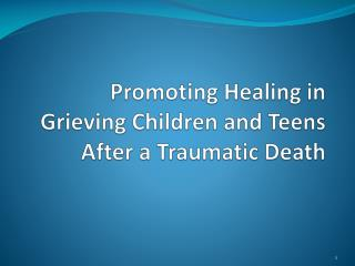 Promoting Healing in Grieving Children and Teens After a Traumatic Death