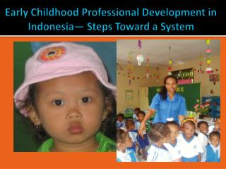 Early Childhood Professional Development in Indonesia� Steps Toward a System