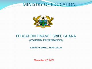 EDUCATION FINANCE  BRIEF,  GHANA (COUNTRY PRESENTATION ) HARMONY HOTEL, ADDIS ABABA