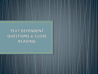 TEXT DEPENDENT QUESTIONS & CLOSE READING