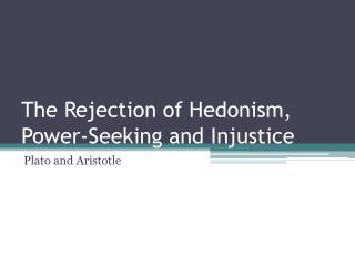 The Rejection of Hedonism, Power-Seeking and Injustice