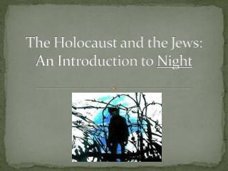 The Holocaust and the Jews: An Introduction to  Night