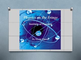 Physics on the Fringe Institute of Figuring
