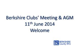 Berkshire Clubs�  Meeting  & AGM  11 th  June 2014 Welcome