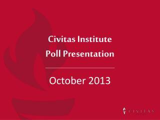 Civitas  Institute  Poll Presentation