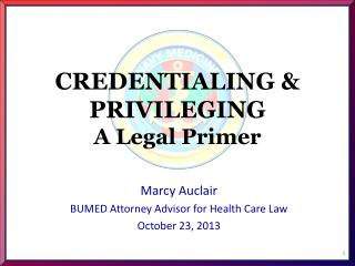 CREDENTIALING & PRIVILEGING A Legal Primer