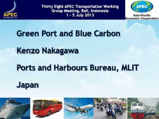 Green Port and Blue Carbon Kenzo  Nakagawa Ports and  Harbours  Bureau, MLIT Japan