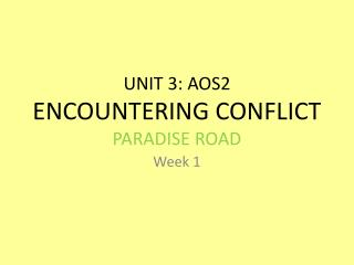 UNIT 3: AOS2 ENCOUNTERING CONFLICT PARADISE ROAD
