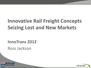 Innovative Rail Freight Concepts Seizing Lost and New Markets