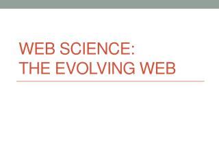 Web Science:  The Evolving Web