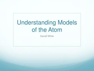 Understanding Models of the Atom